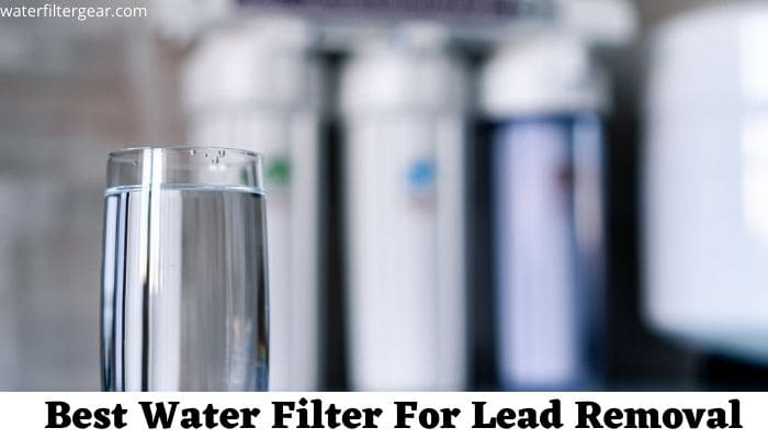 Best Water Filter For Lead Removal