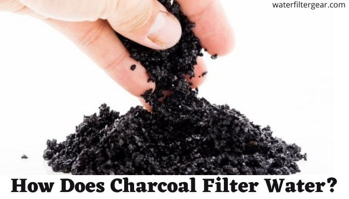 How Does Charcoal Filter Water