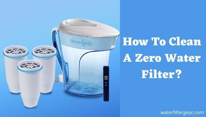 How To Clean A Zero Water Filter