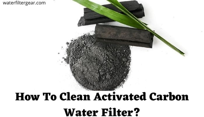 How To Clean Activated Carbon Water Filter